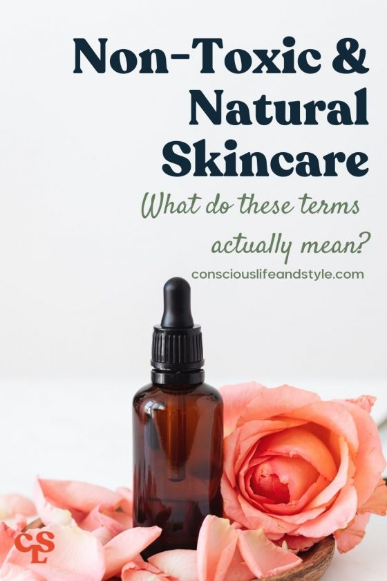 Non-Toxic & Natural Skincare: What do these terms actually mean? - Conscious Life and Style