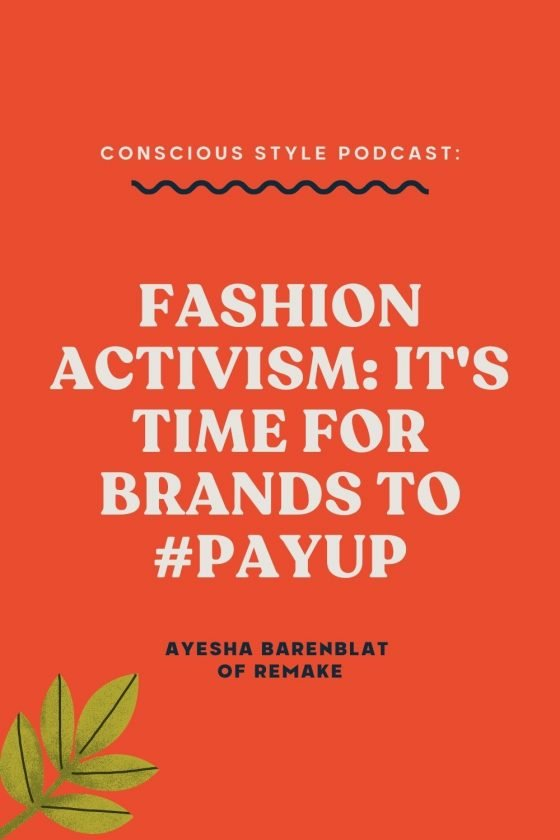 Fashion Activism: It's Time for Brands to #PayUp: Ayesha Brenblat of Remake - Conscious Style Podcast