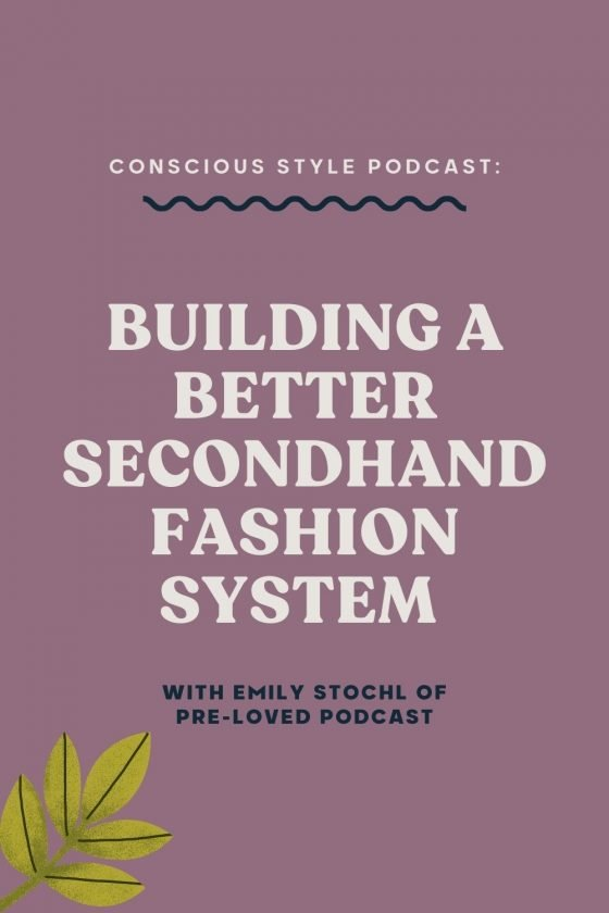 Building a Better Secondhand Fashion System with Emily Stochl of Pre-Loved Podcast - Conscious Style Podcast