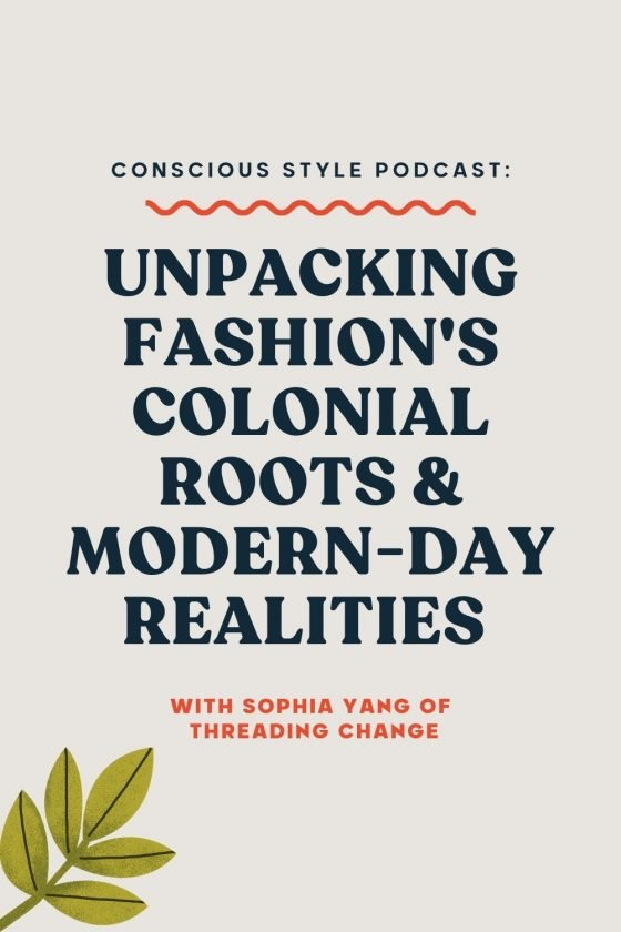 Unpacking Fashion's Colonial Roots & Modern-Day Realities (With Sophia Yang of Threading Change) - Conscious Life and Style
