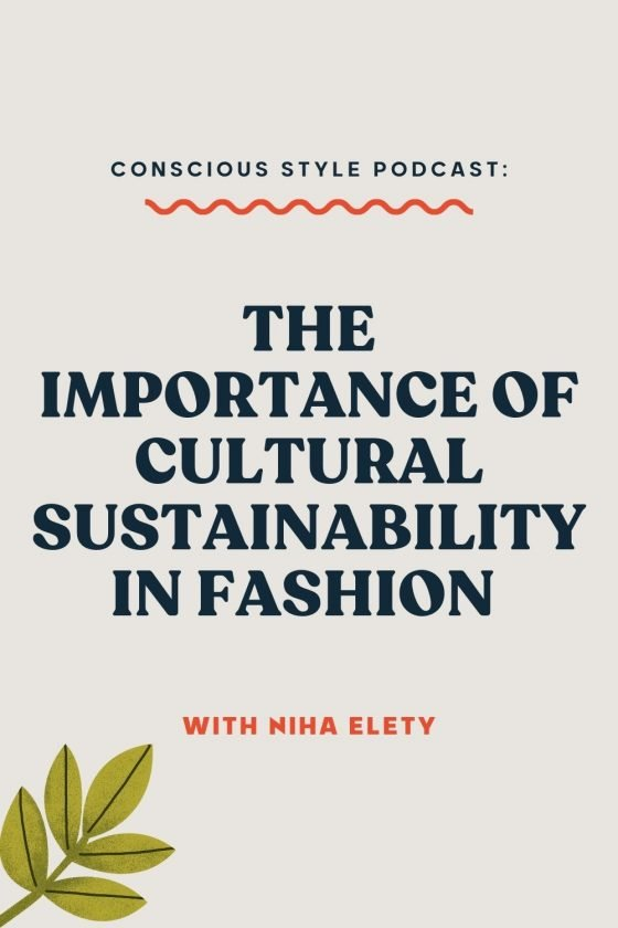 The Importance of Cultural Sustainability in Fashion with Niha Elety on the Conscious Style Podcast
