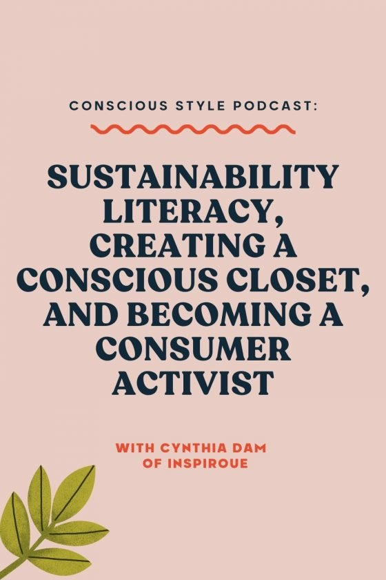 Sustainability Literacy, Creating a Conscious Closet, and Becoming a Consumer Activist with Cynthia Dam of Inspiroue - Conscious Style Podcast