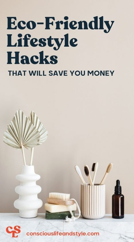 Eco-Friendly Lifestyle Hacks that will save you money - Conscious Life and Style