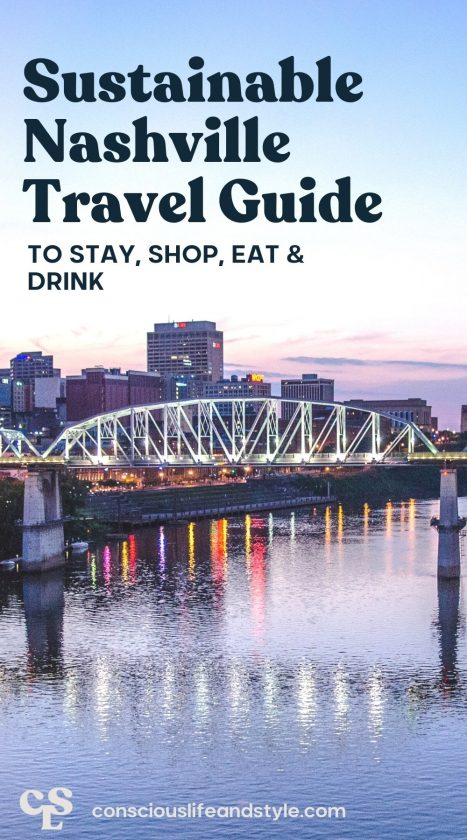 Sustainable Nashville Travel Guide: To Stay, Shop, Eat & Drink- Conscious Life and Style