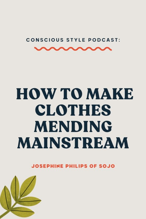 How to Make Clothes Mending Mainstream with Josephine Philips of Sojo - Conscious Life and Style