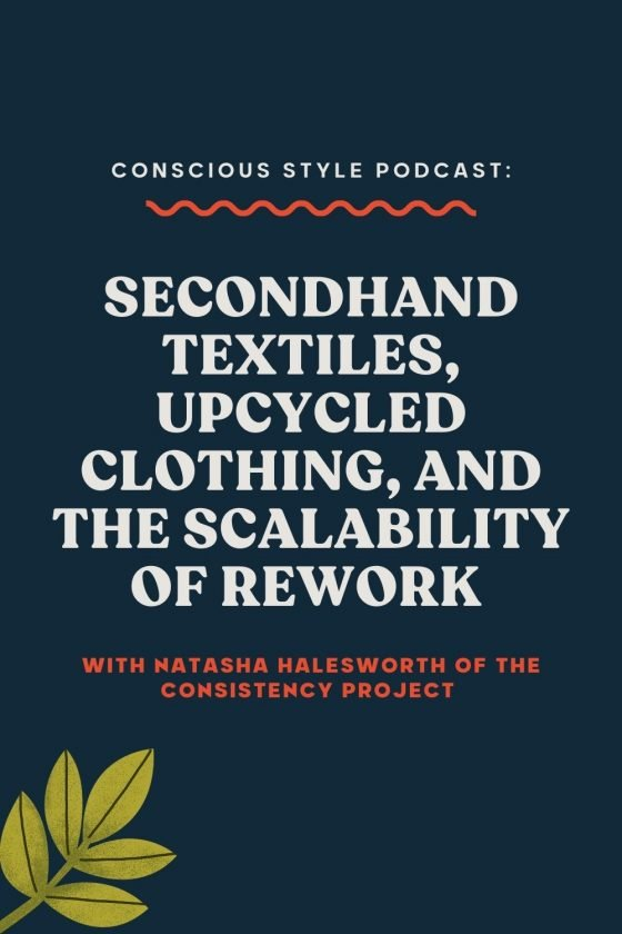 Secondhand Textiles, Upcycled Clothing, and the Scalability of Rework WITH Natasha Halesworth OF The Consistency Project - Conscious Life and Style
