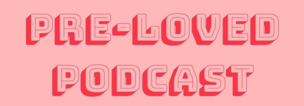 Pre-Loved Podcast
