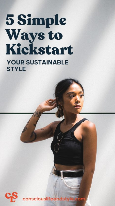 5 Sustainable Fashion Tips to Kickstart Your Journey - Conscious Life and Style